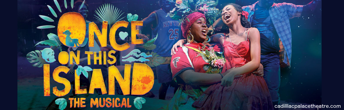 once on this island broadway get tickets cadillac palace theatre