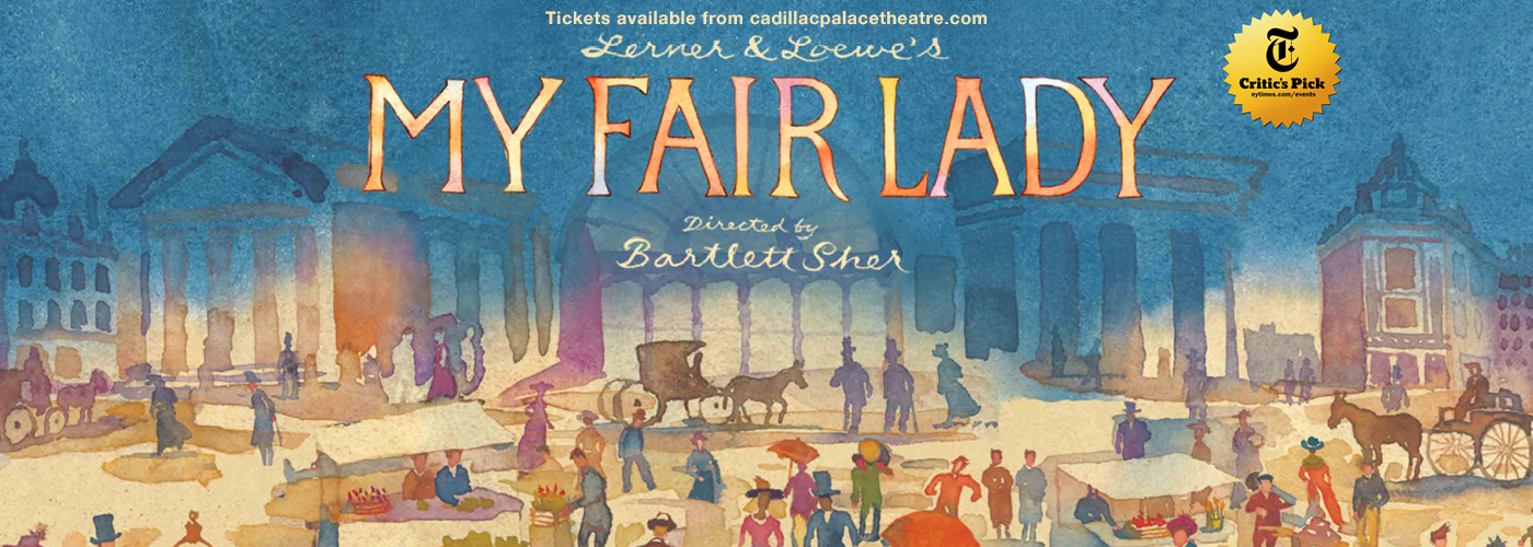 My Fair Lady Cadillac Palace Theatre